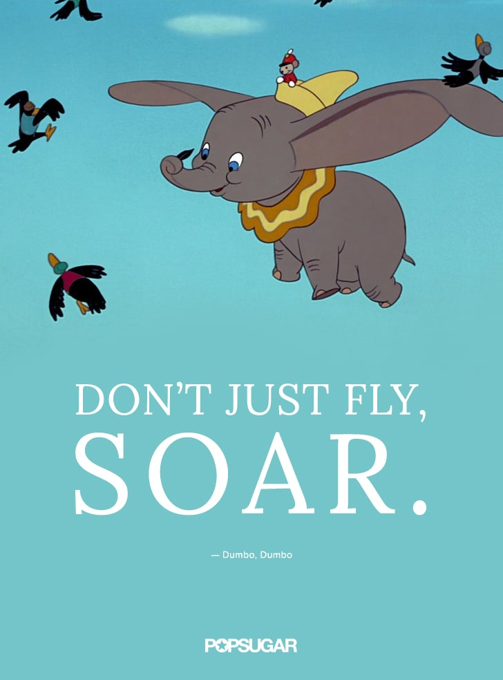 "Dumbo Quotes Captivating Don't Just Fly Soar.""  Best Disney Quotes  Popsugar Smart"