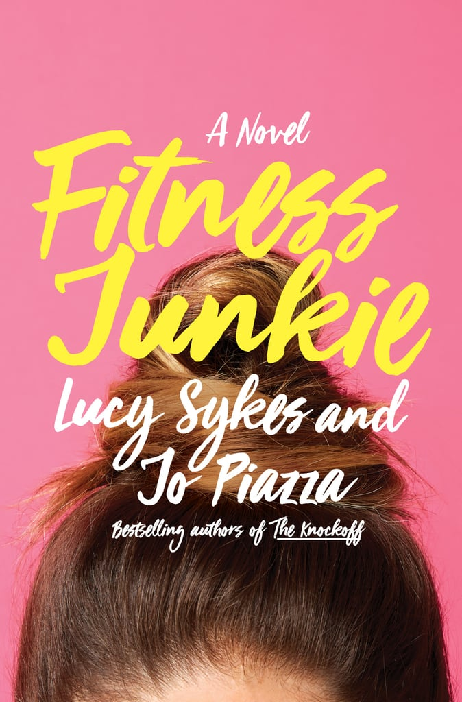 Fitness Junkie by Lucy Sykes and Jo Piazza, Out July 11