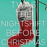 For Those Missing the Holidays Already: Twas the Nightshift Before Christmas
