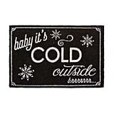 """""""Baby It's Cold Outside"""" Coir Door Mat"""