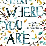"""Start Where You Are: A Journal for Self-Exploration"""