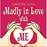 Madly in Love With ME: The Daring Adventure of Becoming Your Own Best Friend