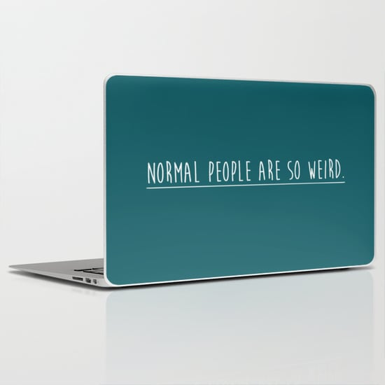 Normal People Are Weird Laptop Skin ($30)
