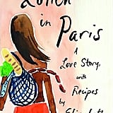 Lunch in Paris: A Love Story With Recipes