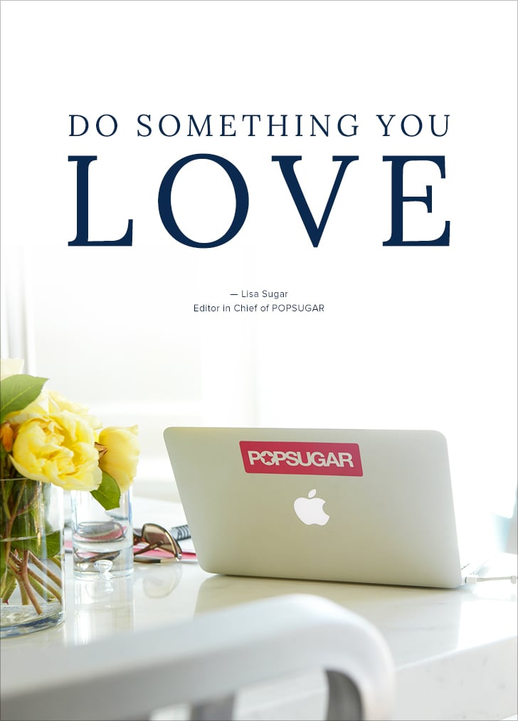 """Do something you love."" — Lisa Sugar"