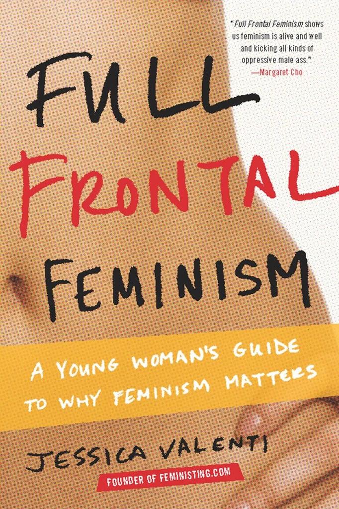 Full Frontal Feminism by Jessica Valenti