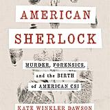 American Sherlock: Murder, Forensics, and the Bird of American CSI