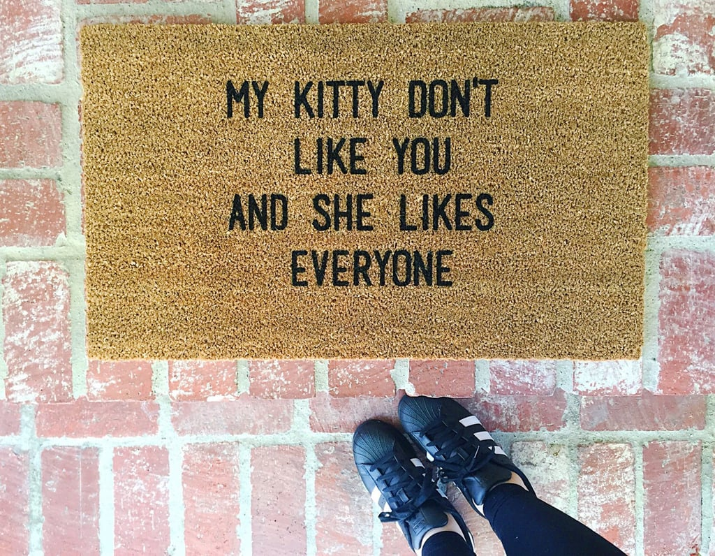 My Kitty Don't Like You Doormat ($40)