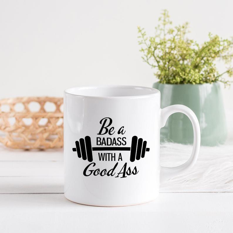 Be a Badass With a Good Ass Mug