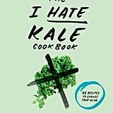 The I Hate Kale Cookbook