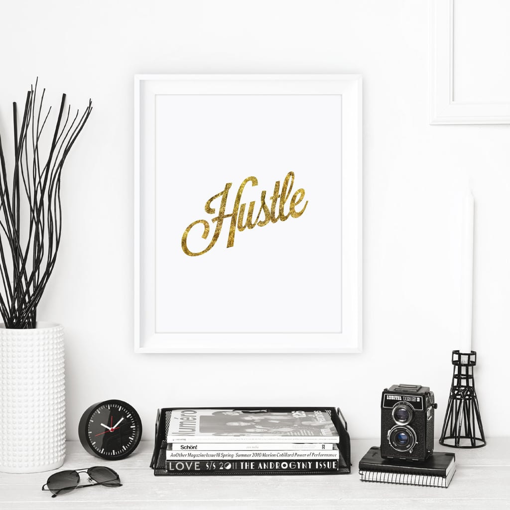 "This inspirational print ($13) will give you a reminder that we all need sometimes: ""hustle."""