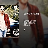 """Say My Name"" by David Guetta, Bebe Rexha, J Balvin"
