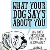 What Your Dog Says About You, $24.99