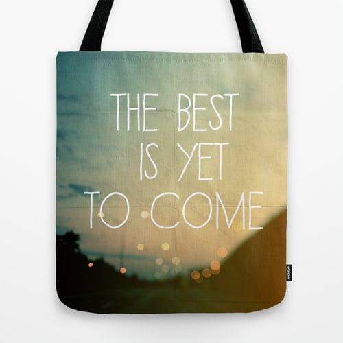 """The Best Is Yet to Come"" Tote Bag ($22)"