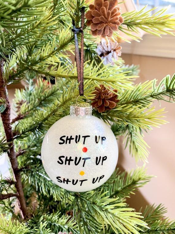 """""""Shut Up Shut Up Shut Up"""" Friends TV Show Ornament"""