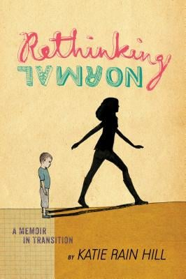 Rethinking Normal: A Memoir in Transition by Katie Rain Hill