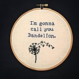 """I'm Gonna Call You Dandelion"" Embroidery Hoop ($18)"