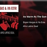 """As Warm as the Sun"" by Bryan Vargas and Ya Esta"