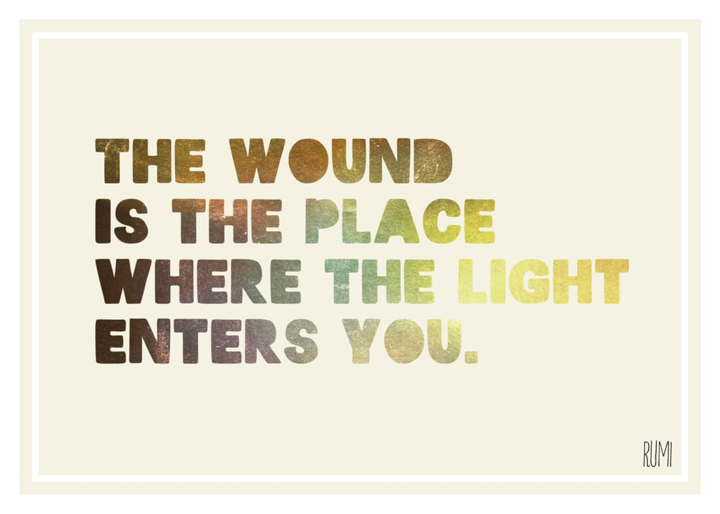 """Rumi's poetic words """"The wound is the place where the light enters you""""  ($16) are featured on this print."""