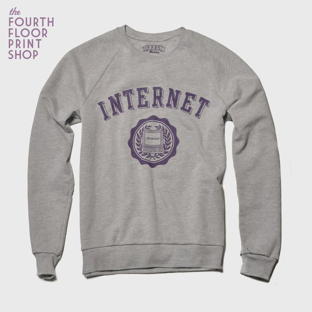 Get a different spin on the sweatshirt trend with this adorable Internet Sweatshirt ($44) from The Fourth Floor Print Shop. — Maria Mercedes Lara, associate editor