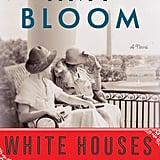 White Houses by Amy Bloom, Out Feb. 13