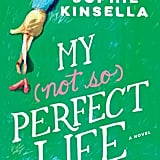 My (Not So) Perfect Life by Sophie Kinsella, Out Feb. 7