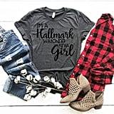 I'm a Hallmark Watching Kinda Girl Shirt