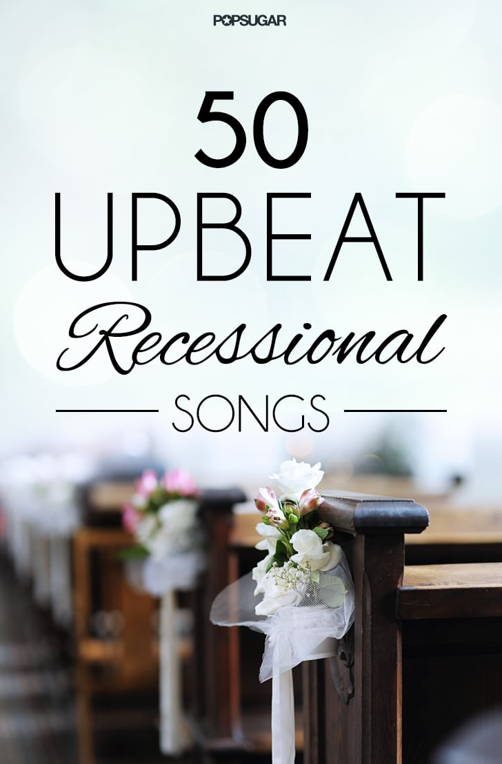 Wedding Recessional Songs 2017.Recessional Songs For Weddings Popsugar Entertainment