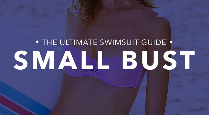 Small bust: Proportionally, you're smaller on top with an A or B cup, like Kate Hudson. What to look for: A smaller chest requires less support, so you can look for styles with more minimal coverage or embellished detailing, bows, and patterns to create the illusion of a larger chest.  Tips and tricks from fit and style experts for Everything but Water:  Triangle tops create the illusion of curves, as do tops with bold prints or embellishments with ruffles. Bra tops and padded push-up tops offer extra lift and can create cleavage, as can certain halter tops. A smaller bust always means you can wear tiny scoop tops or bandeaus — embrace them!