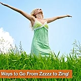 "<a href=""http://www.fitsugar.com/Ways-Feel-More-Awake-Morning-7157079"">7 Ways to Go From Zzzzz to Zing!</a>"