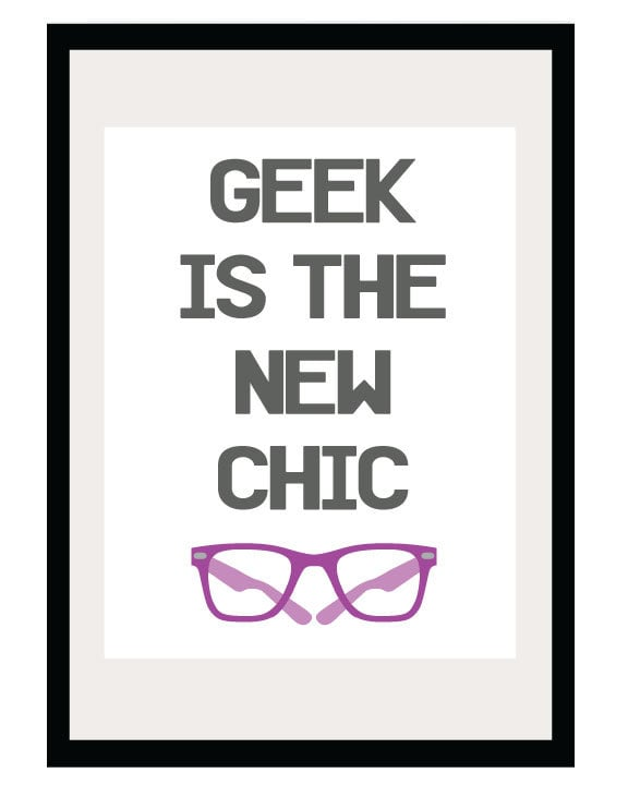 Geek Is the New Chic Print ($16)