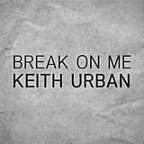"""Break on Me"" by Keith Urban"