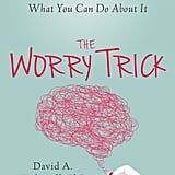 The Worry Trick by David A. Carbonell, PhD