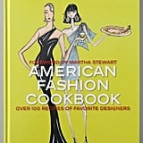 Mom will love this cool twist on fashion and cooking, chock-full of recipes and words of wisdom from her favorite designers. Books With Style American Fashion Cookbook ($45)