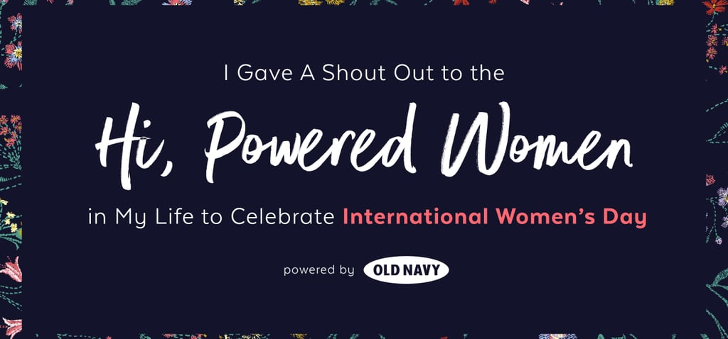 I Gave A Shout Out to the #hipowered Women in My Life to Celebrate International Women's Day