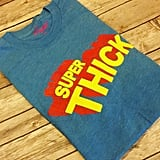 Super Thick T-Shirt