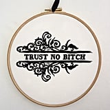 Trust No Bitch Embroidery ($25)