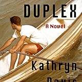 """Duplex: A Novel Kathryn Davis tells a romantic tale where """"time, place, and mind all bend in extraordinary ways"""" in Duplex: A Novel. This magical coming-of-age story follows young sweethearts as they face the past and the future, space and time, and sorcerers. Out Sept. 3"""