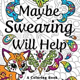 Maybe Swearing Will Help: Adult Colouring Book