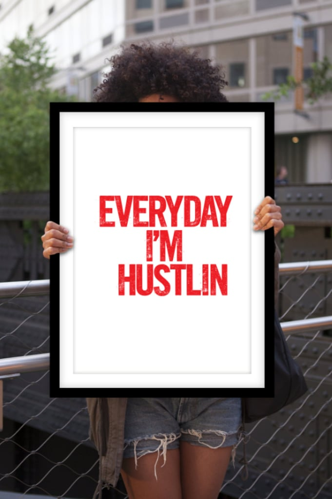 Get an Everyday I'm Hustlin print ($12-$65) to match your favorite workout jam.