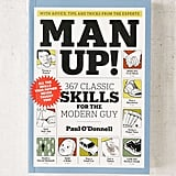 Man Up!: 367 Classic Skills For The Modern Guy By Paul O'Donnell ($15)