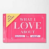 What I Love About You (Fill-in-the-Blank) ($10)