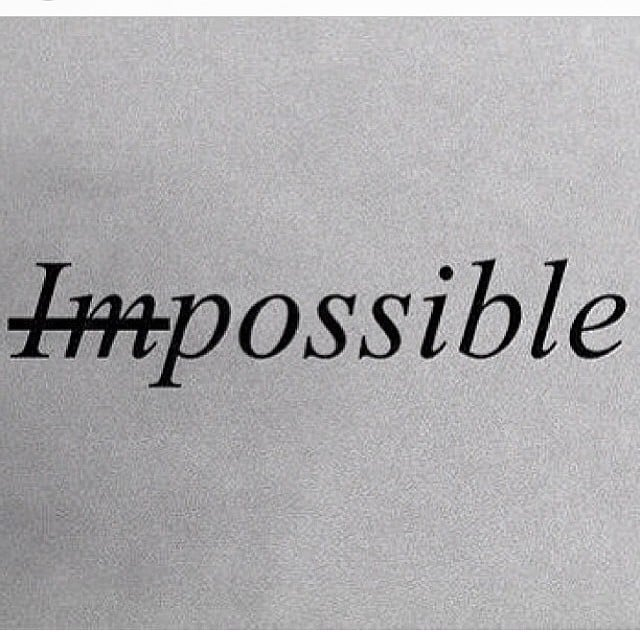Never say impossible. Source: Instagram user melissaambrosini