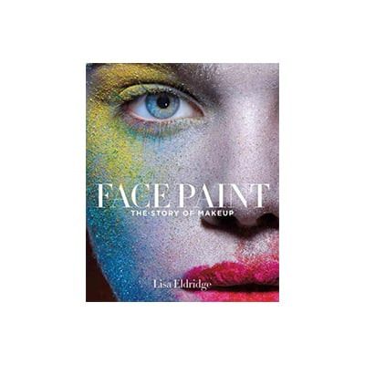Face Paint: The Story of Makeup by Lisa Eldridge ($29.09)