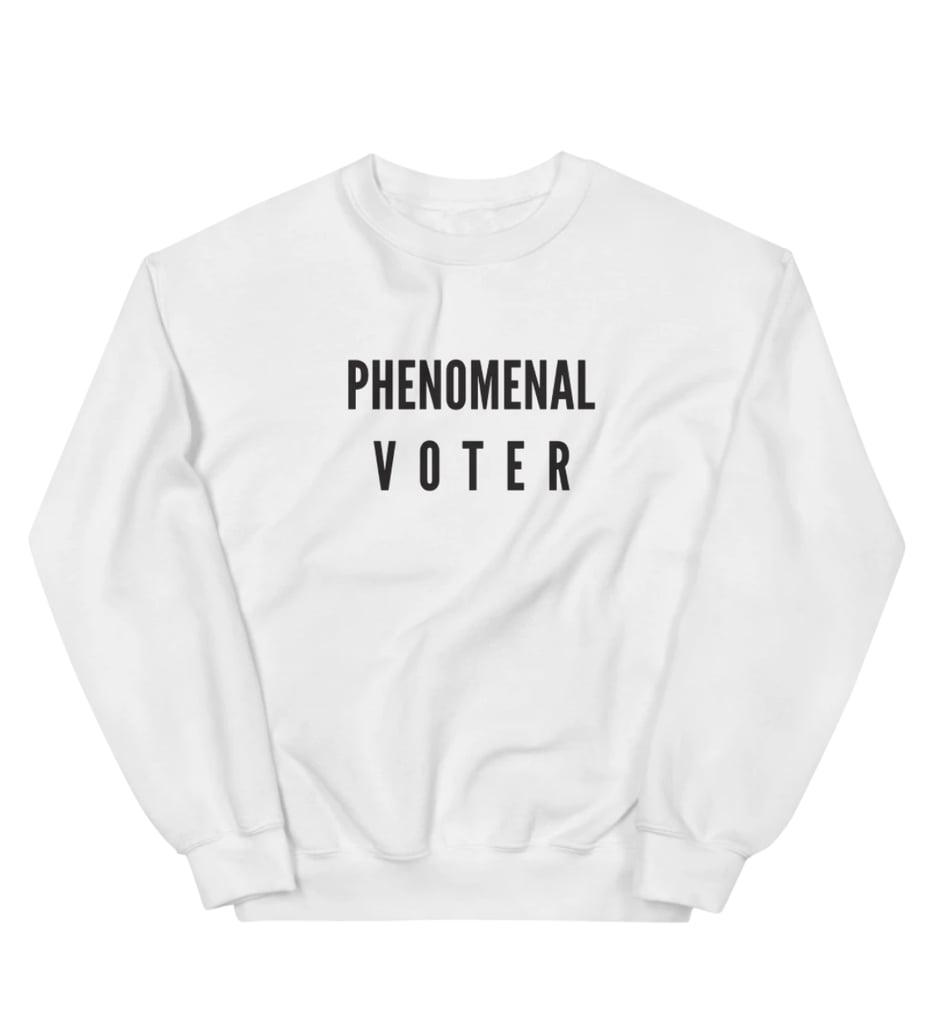 Phenomenal Voter Sweatshirt