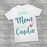 Mom Cardio Shirt
