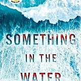 June 2018 — Something in the Water by Catherine Steadman