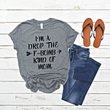 This Mom Drops the F-Bomb a Lot Shirt