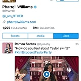 "8:31 p.m. — Pharrell Williams ""Liked"" a Particularly Brutal Anti-Taylor Tweet"
