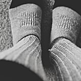 Wearing your warmest socks.